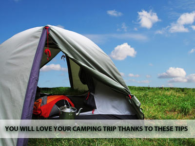 You Will Love Your Camping Trip Thanks To These Tips